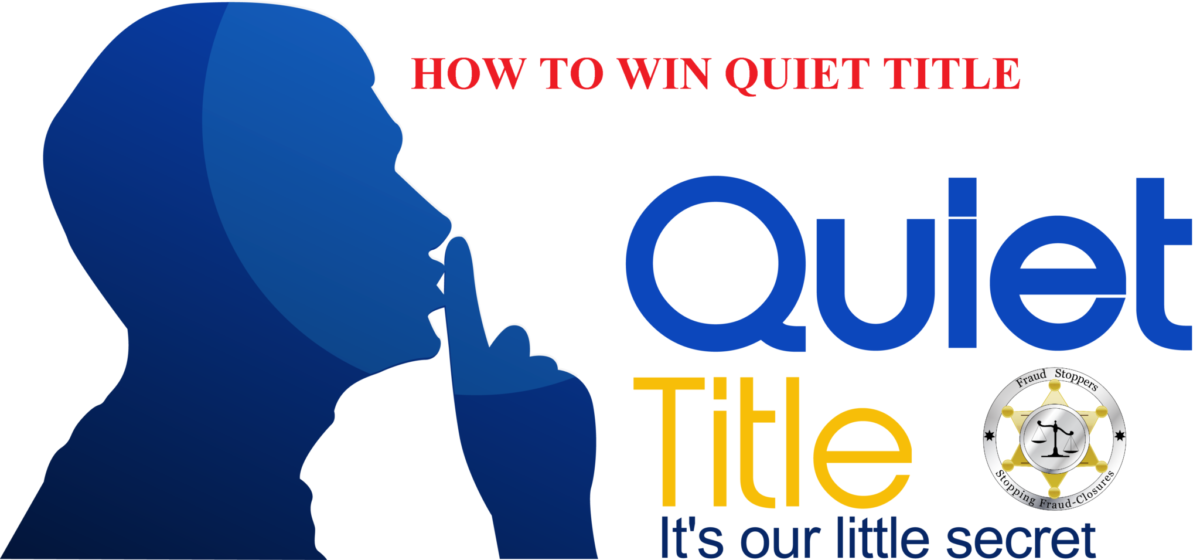 FRAUD STOPPERS How to Win a Quiet Title Lawsuit