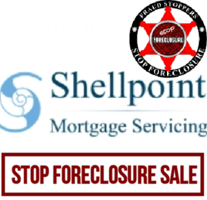 FRAUD STOPPERS Shellpoint Mortgage Servicing Foreclosure Sales Stopped Guaranteed